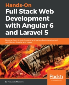 Hands-On Full Stack Web Development with Angular 6 and Laravel 5 : Become fluent in both frontend and backend web development with Docker, Angular and Laravel, EPUB eBook