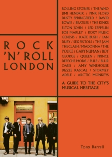 Rock 'n' Roll London : A Guide to the City's Musical Heritage, Paperback / softback Book