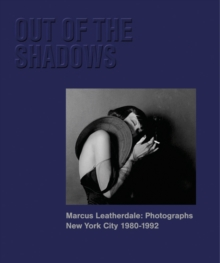 Out of the Shadows : Marcus Leatherdale: Photographs New York City 1980-1992, Hardback Book