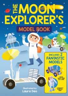The Moon Explorer's Model Book : Includes 2 Fantastic Models, Board book Book