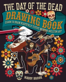 The Day of the Dead Drawing Book : Learn to Draw Beautifully Festive Mexican Skeleton Art, Paperback / softback Book