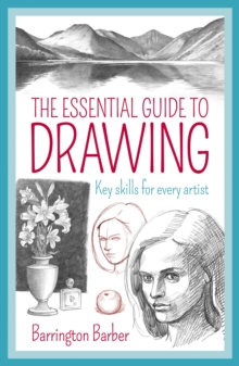 The Essential Guide to Drawing : Key Skills for Every Artist, Paperback / softback Book