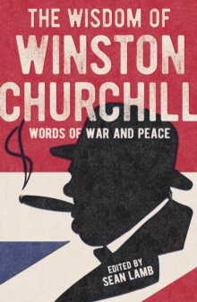 The Wisdom of Winston Churchill : Words of War and Peace, Paperback / softback Book