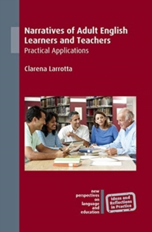 Narratives of Adult English Learners and Teachers : Practical Applications, Hardback Book
