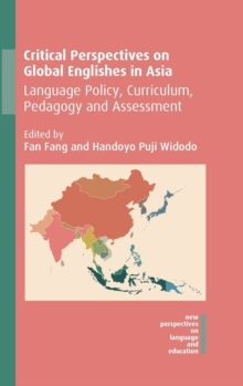 Critical Perspectives on Global Englishes in Asia : Language Policy, Curriculum, Pedagogy and Assessment, Hardback Book