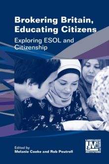 Brokering Britain, Educating Citizens : Exploring ESOL and Citizenship, Paperback / softback Book