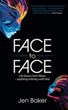 Face to Face : Life Lessons from Moses - Exploring Intimacy with God, Paperback / softback Book