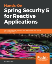 Hands-On Spring Security 5 for Reactive Applications : Learn effective ways to secure your applications with Spring and Spring WebFlux, EPUB eBook