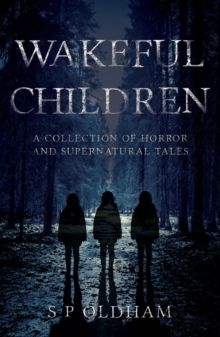 Wakeful Children : A Collection of Horror and Supernatural Tales, Paperback Book