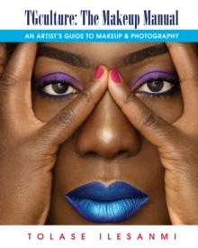 TGculture: The Makeup Manual : An Artist's Guide to Makeup and Photography, Hardback Book