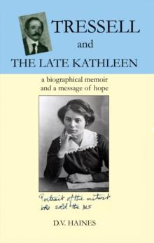 Tressell and the Late Kathleen : A Biographical Memoir and a Message of Hope, Paperback / softback Book