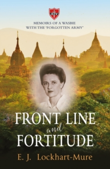 Front Line and Fortitude : Memoirs of a Wasbie with the 'Forgotten Army', Paperback / softback Book