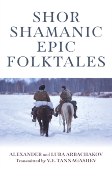 Shor Shamanic Epic Folktales : Traditional Siberian Shamanic Tales, EPUB eBook