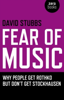 Fear of Music : Why People Get Rothko But Don't Get Stockhausen, EPUB eBook