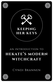 Keeping Her Keys : An Introduction to Hekate's Modern Witchcraft, Paperback / softback Book
