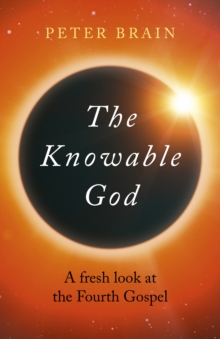 Knowable God, The : A fresh look at the Fourth Gospel, Paperback / softback Book
