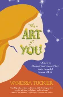 Art of You, The : A guide to shaping your unique place in the beautiful mosaic of life, Paperback / softback Book