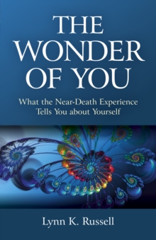 Wonder of You, The - What the Near-Death Experience Tells You about Yourself, Paperback / softback Book