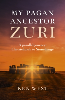 My Pagan Ancestor Zuri : A parallel journey: Christchurch to Stonehenge, Paperback / softback Book