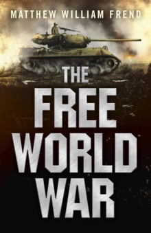 Free World War, The : How much impact can one man have on the future?, Paperback / softback Book