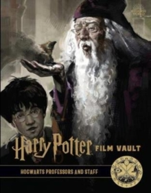 Harry Potter: The Film Vault - Volume 11 : Hogwarts Professors and Staff, Hardback Book