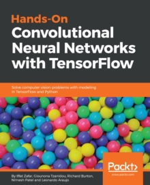 Hands-On Convolutional Neural Networks with TensorFlow : Solve computer vision problems with modeling in TensorFlow and Python, EPUB eBook