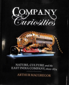 Company Curiosities : Nature, Culture and the East India Company, 1600-1874, Hardback Book