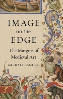 Image on the Edge : The Margins of Medieval Art, Hardback Book