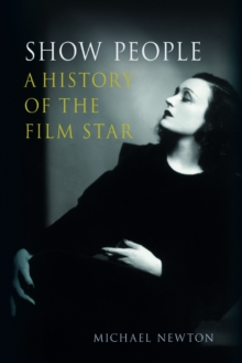 Show People : A History of the Film Star, EPUB eBook