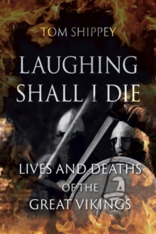 Laughing Shall I Die : Lives and Deaths of the Great Vikings, Paperback / softback Book