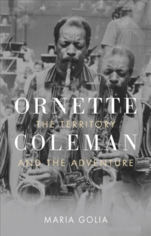 Ornette Coleman : The Territory and the Adventure, Hardback Book