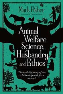 Animal Welfare Science, Husbandry and Ethics : The Evolving Story of Our Relationship with Farm Animals, Paperback / softback Book