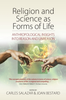Religion and Science as Forms of Life : Anthropological Insights into Reason and Unreason, Paperback / softback Book