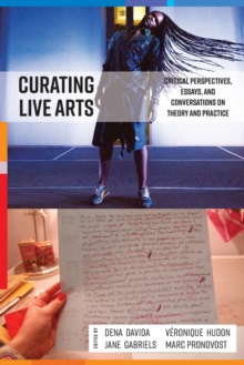 Curating Live Arts : Global Perspectives on Theory and Practice, Paperback / softback Book
