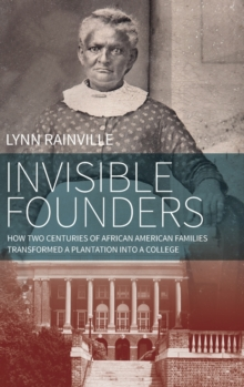 Invisible Founders : How Two Centuries of African American Families Transformed a Plantation into a College, Hardback Book