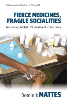 Fierce Medicines, Fragile Socialities : Grounding Global HIV Treatment in Tanzania, EPUB eBook
