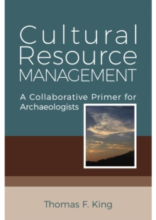 Cultural Resource Management : A Collaborative Primer for Archaeologists, Hardback Book