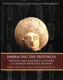 Embracing the Provinces : Society and Material Culture of the Roman Frontier Regions, Hardback Book