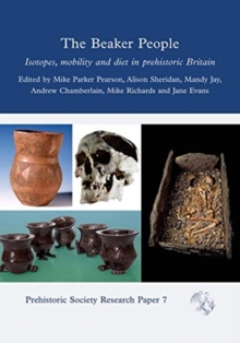 The Beaker People : Isotopes, Mobility and Diet in Prehistoric Britain, Hardback Book