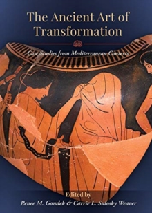 The Ancient Art of Transformation : Case Studies from Mediterranean Contexts, Paperback / softback Book