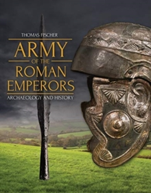 Army of the Roman Emperors : Archaeology and History, Hardback Book