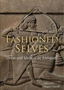 Fashioned Selves : Dress and Identity in Antiquity, Paperback / softback Book