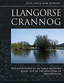 Llangorse Crannog : The Excavation of an Early Medieval Royal Site in the Kingdom of Brycheiniog, Hardback Book