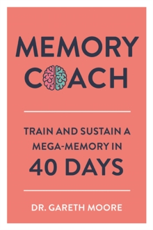 Memory Coach : Train and Sustain a Mega-Memory in 40 Days, Paperback / softback Book