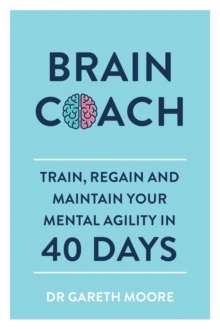 Brain Coach : Train, Regain and Maintain Your Mental Agility in 40 Days, Paperback / softback Book