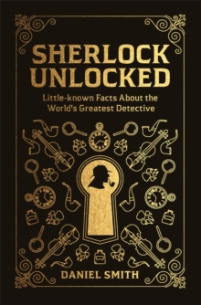 Sherlock Unlocked : Little-known Facts About the World's Greatest Detective, Hardback Book