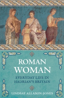 Roman Woman : Everyday Life in Hadrian's Britain, Paperback / softback Book
