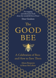 The Good Bee : A Celebration of Bees - And How to Save Them, Hardback Book