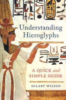 Understanding Hieroglyphs : A Quick and Simple Guide, Hardback Book