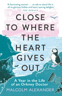 Close to Where the Heart Gives Out : A Year in the Life of an Orkney Doctor, EPUB eBook